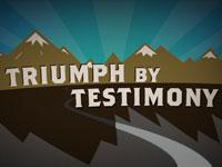 Triumph by testimony